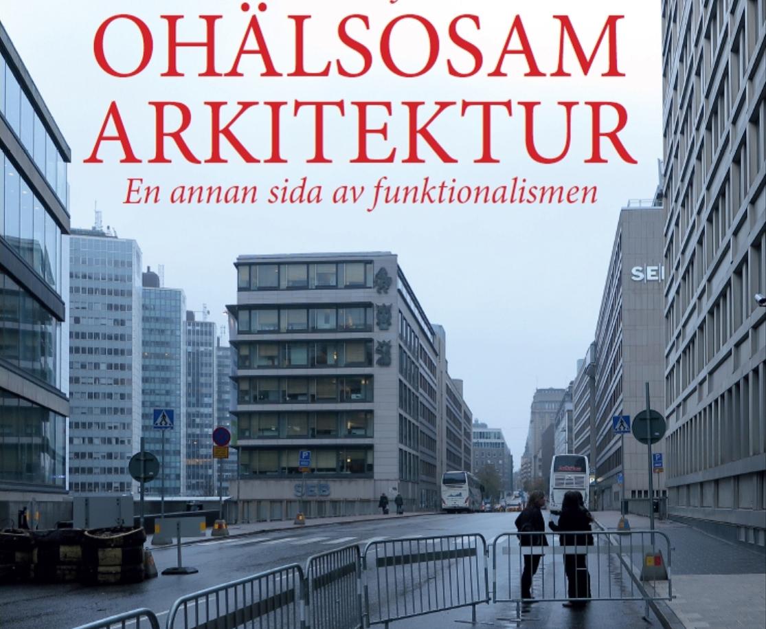 """Boken """"Ohälsosam arkitektur - en annan sida av funktionalismen"""""""