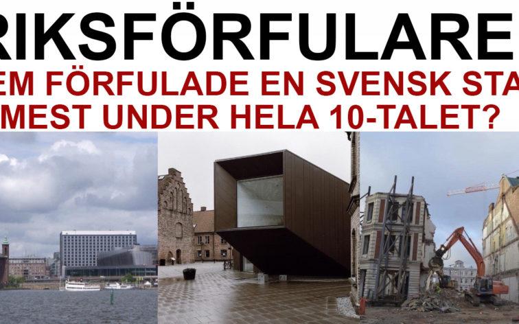 Vem är Sveriges riksförfulare? Dvs vem har förstört en vacker svensk stadskärna mest av alla under hela 10-talet?